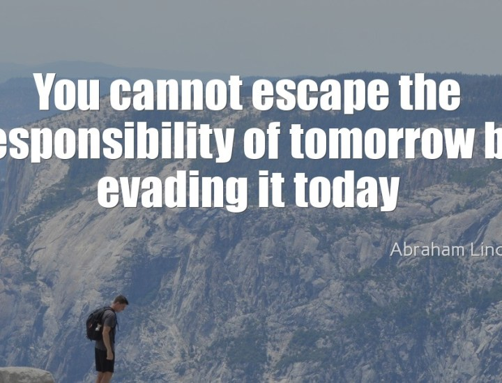 You can escape the responsibility