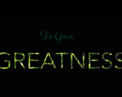To Your Greatness…..!!!