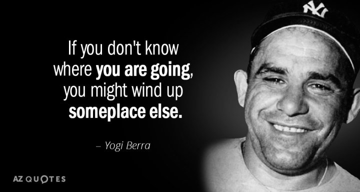 Quotation-Yogi-Berra-If-you-don-t-know-where-you-are-going-you-2-54-62