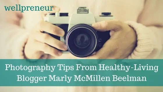 Photography Tips From Healthy-Living Blogger Marly McMillen Beelman FB