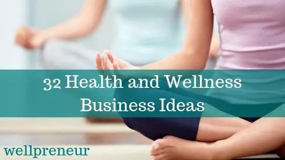 32 Health and Wellness Business Ideas