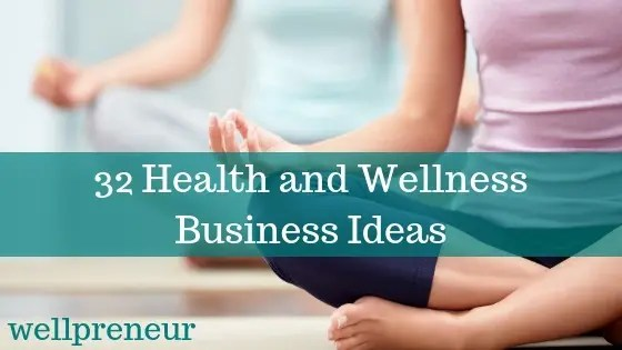 32 Health and Wellness Business Ideas