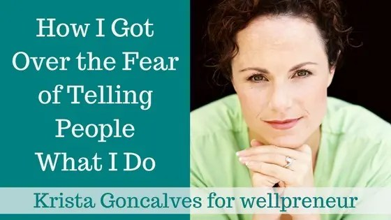 Wellpreneur: Getting over the fear of telling people what you do