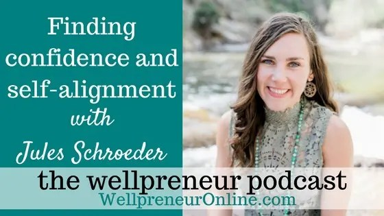 Wellpreneur: Finding confidence and self-alignment with Jules Schroeder s02e02