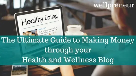 Wellpreneur: The Ultimate Guide to Making Money through your Health and Wellness Blog