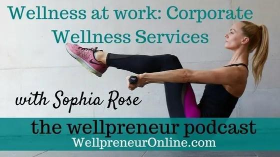 Wellpreneur: Wellness at work Corporate Wellness Services with Sophia Rose