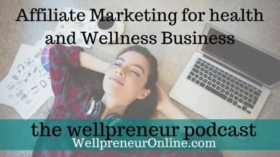 Wellpreneur: Affiliate Marketing for health and Wellness Business