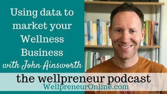 Wellpreneur: Using data to market your Wellness Business with John Ainsworth