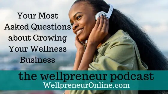Wellpreneur: Your Most Asked Questions about Growing Your Wellness Business