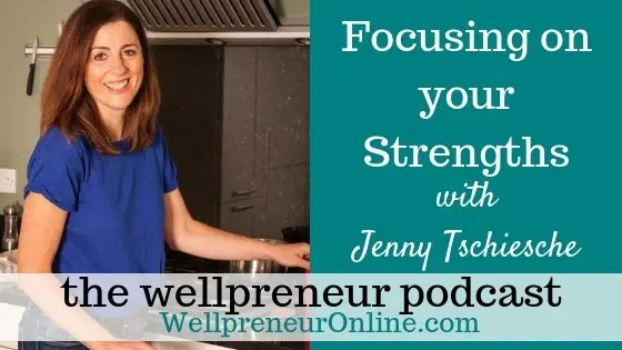 Wellpreneur: Focusing on your Strengths with Jenny Tschiesche