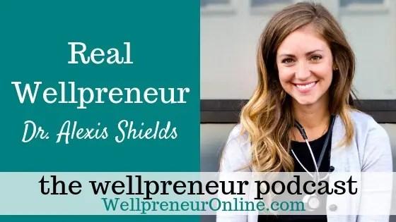 Wellpreneur: Real Wellpreneur Dr. Alexis Shields