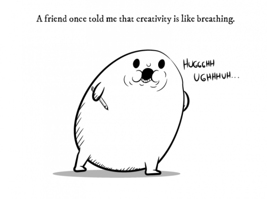 """Creativity is like breathing"""