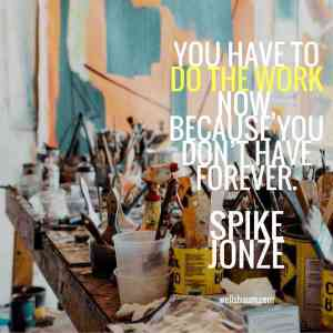 Do the work now