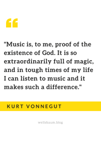 Kurt Vonnegut: 'Music is, to me, proof of the existence of God.'