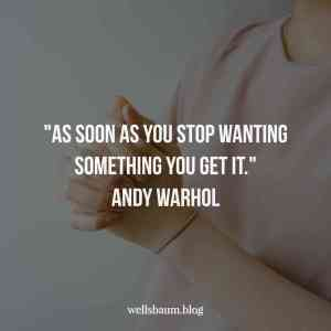Andy Warhol: 'As soon as you stop wanting something you get it'