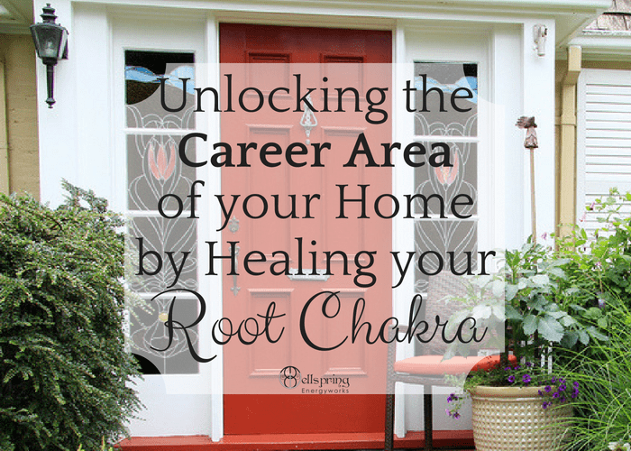 Root Chakra - Unlocking your Home's Career Area | Wellspring