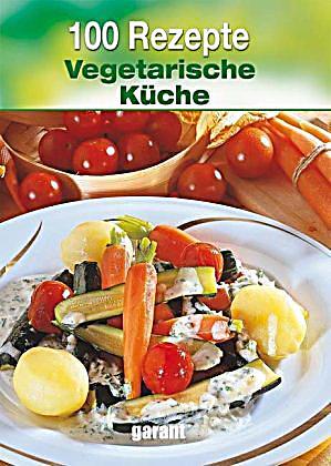 100 Rezepte  Vegetarische Kche Buch bei Weltbildde bestellen
