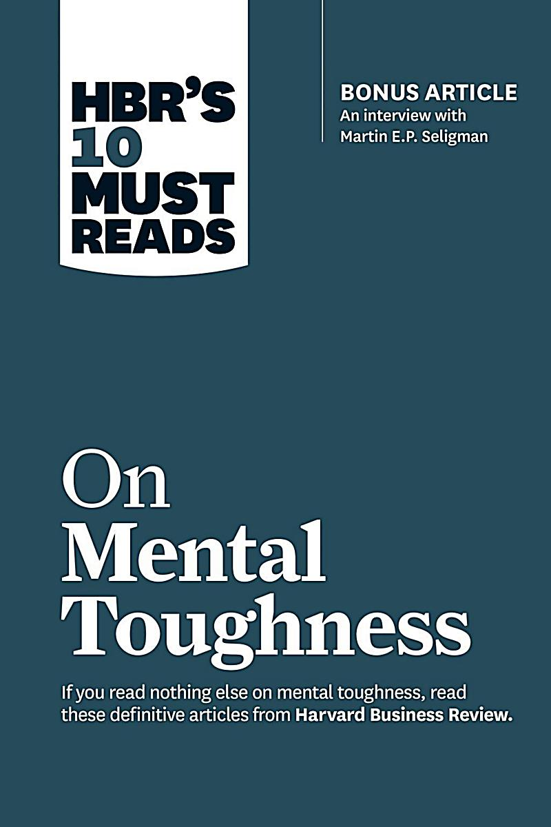 Harvard Business Review Press HBRs 10 Must Reads on Mental Toughness with bonus interview Post