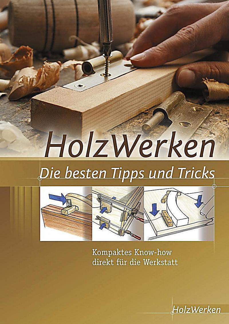 Holzwerken Die Besten Tipps Und Tricks Buch Portofrei