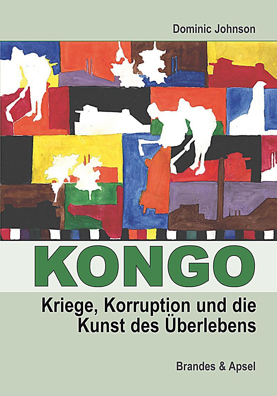 Kongo: Kriege. Korruption und die Kunst des Überlebens ebook | weltbild.de