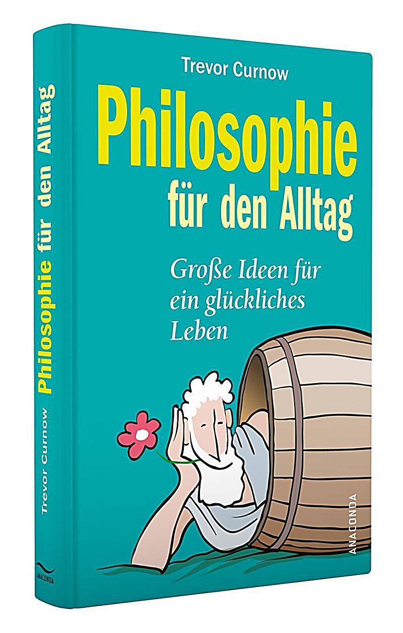 Philosophie fr den Alltag Groe Ideen fr ein