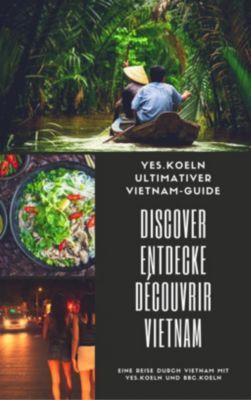 DISCOVER ENTDECKE DÉCOUVRIR VIETNAM