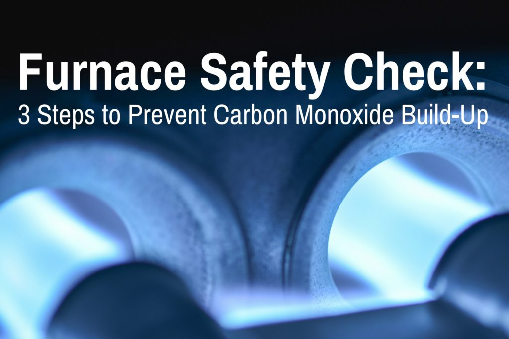 Furnace Safety Check: 3 Steps to Prevent Carbon Monoxide