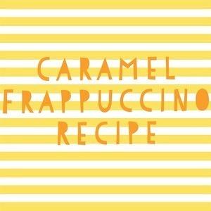 caramel frappuccino recipe