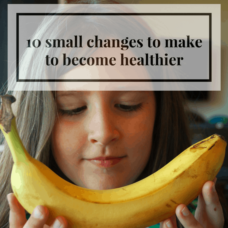 10 small changes to make to become healthier