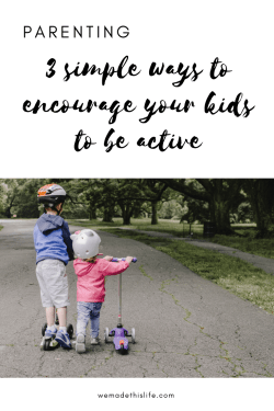 3 simple ways to encourage your kids to be active