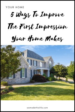 5 Ways To Dramatically Alter The First Impression Your Home Makes