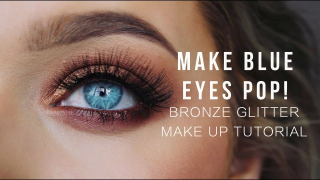 Formal Makeup Ideas For Blue Eyes Make Blue Eyes Pop Bronze Glitter Make Up Tutorial Rachel Leary