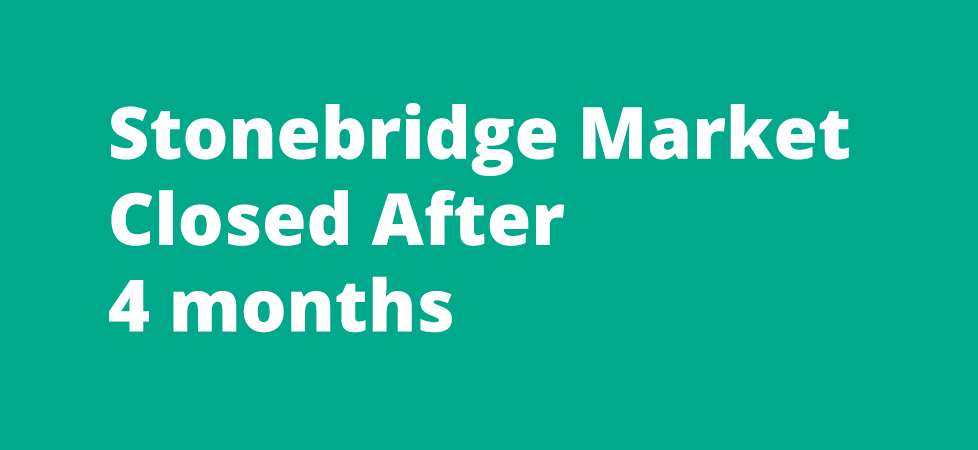 Stonebridge Market Closed After 4 Months