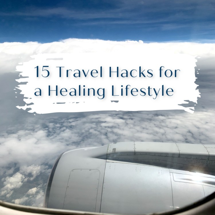 View out an airplane window at clouds and blue sky with text overlay that says 15 Travel Hacks for a Healing Lifestyle