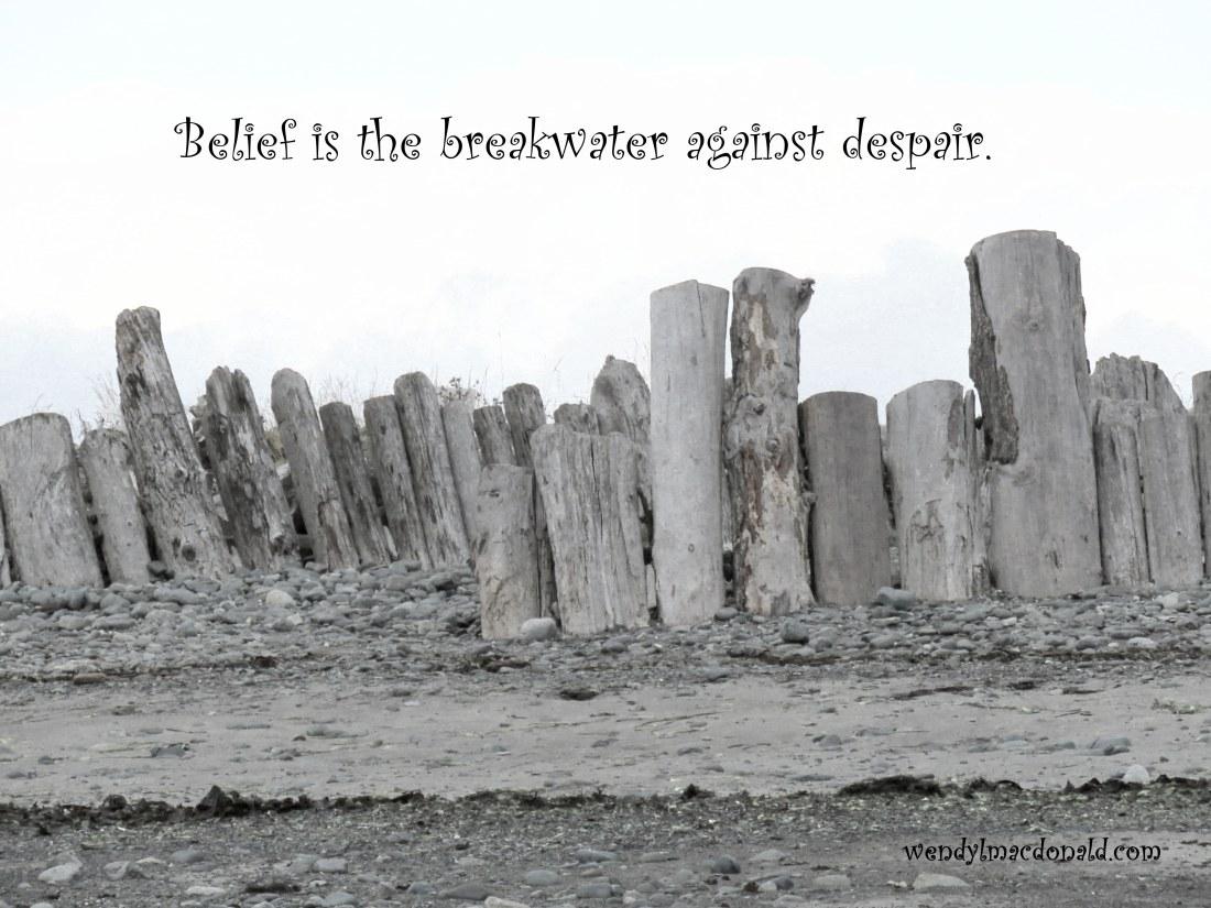 Belief is the breakwater against despair. Trusting God when #prayers Seem Unanswered wendylmacdonald.com