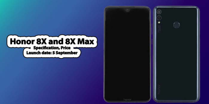 Honor 8X Specification & Price, with Honor 8X Max coming on 5 Sept.