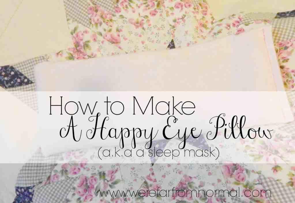 How to Make a Happy Eye Pillow (aka a sleep mask)