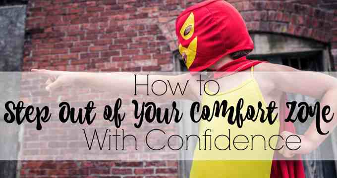 How to Step Out of Your Comfort Zone With Confidence!