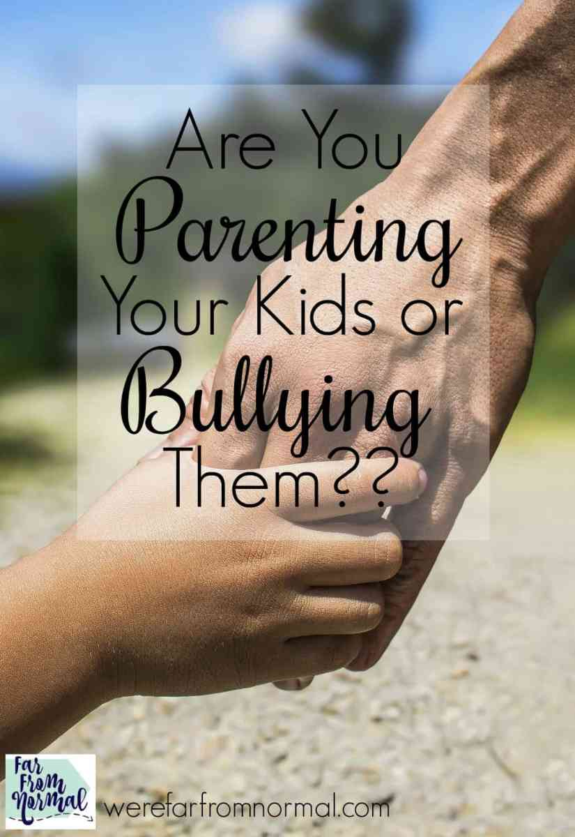 Are You Parenting Your Kids or Bullying Them?