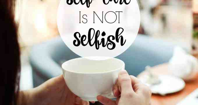 Self-Care Is Not Selfish!