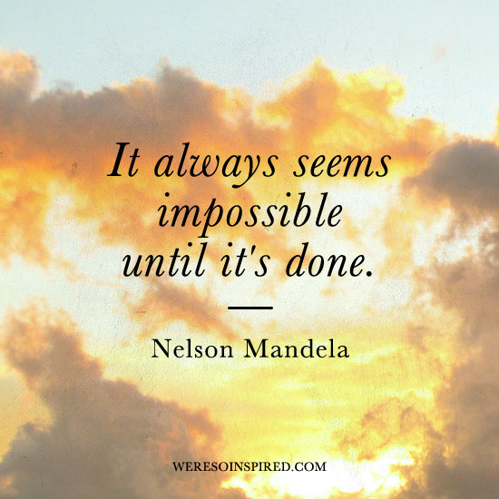 Image result for it always seems impossible until it is done