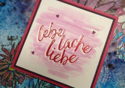 Karte mit gestempeltem Spruch Lebe,lache,liebe