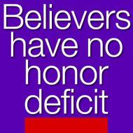 Believers no honor deficit