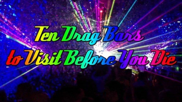 Ten Drag Bars To Visit Before Your Die 140