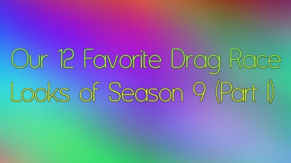 Our 12 Favorite Drag Race Looks of Season 9 (Part I) 84