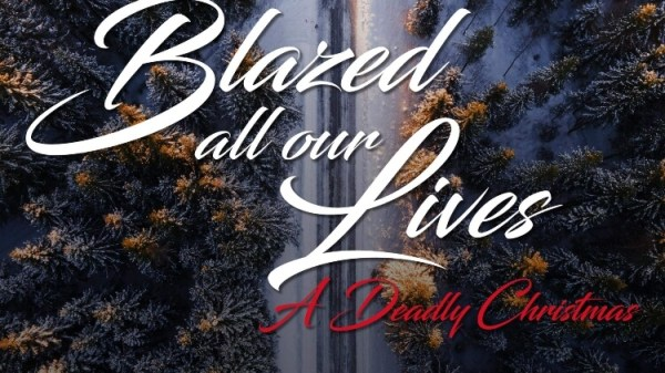 Blazed All Our Lives: A Deadly Christmas 74