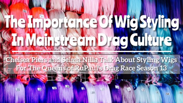 The Importance of Wig Styling In Mainstream Drag Culture 2