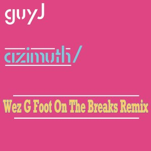 Guy J - Azimuth (Wez G Foot On The Breaks Remix) - Artwork