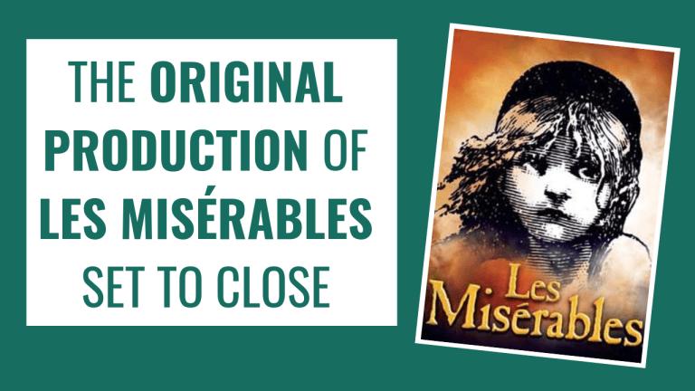 The Original Production of LES MISÉRABLES is Closing