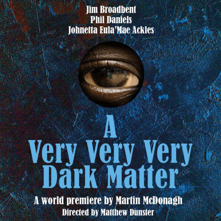 A very very very dark matter to open at the Bridge Theatre